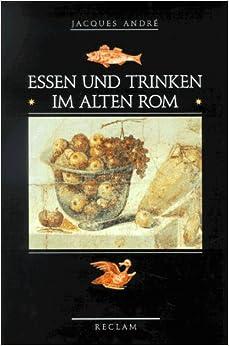 Essen und Trinken im alten Rom: Amazon.de: Jacques André