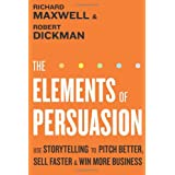 The Elements of Persuasion: Use Storytelling to Pitch Better, Sell Faster & Win More Businessby Richard Maxwell
