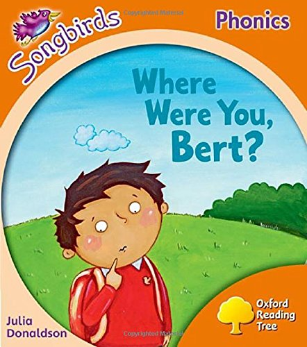 Oxford Reading Tree Songbirds Phonics: Level 6: Where Were You, Bert? (Ort)