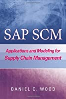 SAP SCM: Applications and Modeling for Supply Chain Management
