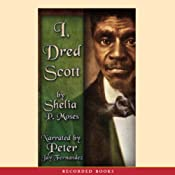 I, Dred Scott: Fictional Slave Narrative Based on the Life and Legal Precedent of Dred Scott | [Shelia P. Moses]