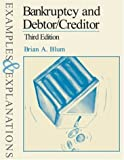 img - for Bankruptcy and Debtor/Creditor: Examples and Explanations (Examples & Explanations Series) by Brian A. Blum (2004-01-03) book / textbook / text book