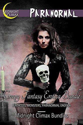 Midnight Climax Bundles - Creepy Fantasy Erotica Bundle (Tentacles, Monsters, Paranormal Erotica) (Creepy Tentacle Horrors Book 2)