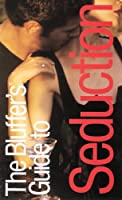 The Bluffer's Guide to Seduction, Revised (Bluffer's Guides - Oval Books)
