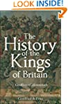 The History of the Kings of Britain:...