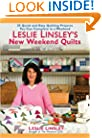 Leslie Linsley's New Weekend Quilts: 25 Quick and Easy Quilting Projects You Can Complete in a Weekend