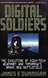 Digital Soldiers: The Gizmos, Gadgets, and Paper Bullets Behind Military High Technology (0312145888) by Dunnigan, James F.