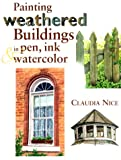Painting Weathered Buildings in Pen, Ink & Watercolor (0891349170) by Nice, Claudia