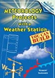 Meteorology Projects With a Weather Station You Can Build (Build-a-Lab! Science Experiments)
