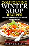 Comforting winter soup recipes: 33 tasty, quick and easy soup recipes for wintertime