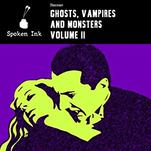 Short Stories: Ghosts, Vampires and Monsters | [Vikram Chandra, Charles Dickens, Adam Marek, Angela Carter, Edgar Allan Poe, M. R. James, Arthur Conan Doyle, Bram Stoker, Robert Burns]