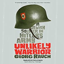 Unlikely Warrior: A Jewish Soldier in Hitler's Army (       UNABRIDGED) by Georg Rauch Narrated by Robert Fass