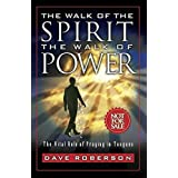 The Walk of the Spirit - The Walk of Power: The Vital Role of Praying in Tongues ~ Dave Roberson