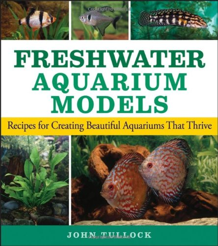Freshwater Aquarium Models: Recipes for Creating Beautiful Aquariums That Thrive