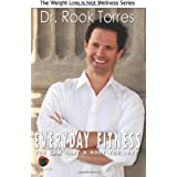 Everyday Fitness: You Can Have a Body You Love ~ Dr. Rook Torres