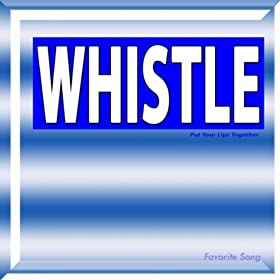 Whistle (Put Your Lips Together)