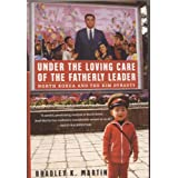 Under the Loving Care of the Fatherly Leader: North Korea and the Kim Dynastyby Bradley K. Martin