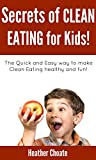 Secrets of Clean Eating for Kids: The Quick and Easy way to make    Clean Eating healthy and fun!