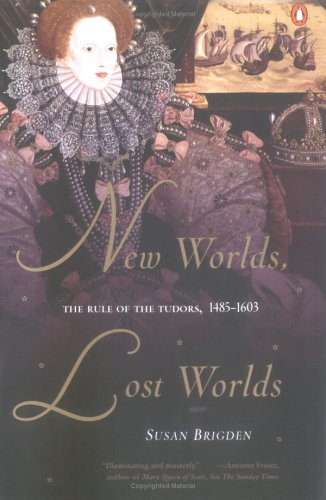 New Worlds, Lost Worlds: The Rule of the Tudors, 1485-1603 (Penguin History of Britain), Susan Brigden
