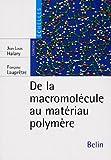 echange, troc Jean-Louis Halary, Françoise Lauprêtre - De la macromolécule au matériau polymère : Synthèse et propriétés des chaînes