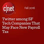 Twitter among SF Tech Companies That May Face New Payroll Tax | Terry Collins