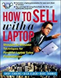 How to Sell with a Laptop; Shoulder to Shoulder Techniques for Powerful Laptop Sales Presentations (0071345213) by Jenkins,Andrew