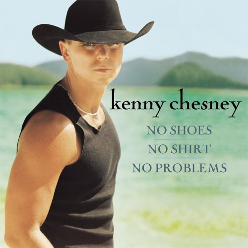 KENNY CHESNEY - No Shoes, No Shirt, No Problem - Zortam Music
