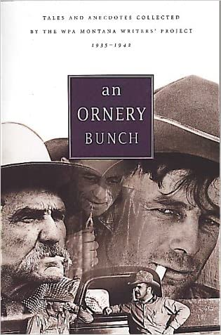An Ornery Bunch: Tales and Anecdotes Collected by the WPA Montana Writer's Project 1935-1942