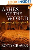Ashes of the World: A Post-Apocalyptic Story (The World Burns Book 2)