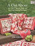 A Cut Above: Turn Charm Squares, Stri...