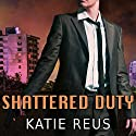 Shattered Duty: Deadly Ops, Book 3 Audiobook by Katie Reus Narrated by Sophie Eastlake