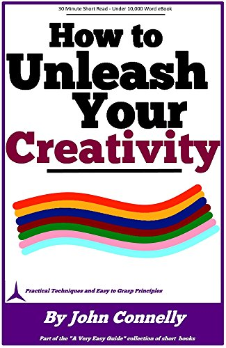 How To Unleash Your Creativity (30 Minute Short Read) (The Learning Development Book Series 13) front-101716