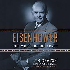 Eisenhower - The White House Years - Jim Newton