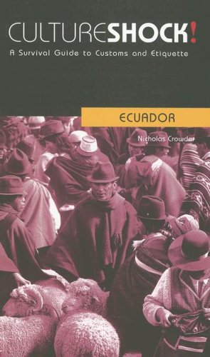 Cultureshock! Ecuador (Cultureshock Ecuador: A Survival Guide to Customs & Etiquette)