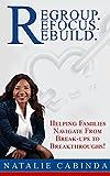 Regroup.Refocus.Rebuild: Helping Families Navigate from Break-Ups to Breakthroughs!