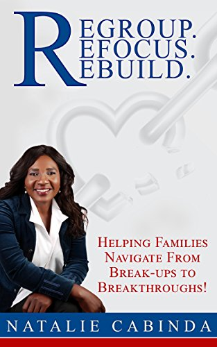 Regroup. Refocus. Rebuild: Helping Families Navigate From Break-ups To Breakthroughs! by Natalie Cabinda ebook deal