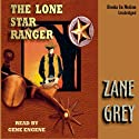 The Lone Star Ranger Audiobook by Zane Grey Narrated by Gene Engene
