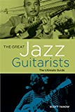The Great Jazz Guitarists: The Ultimate Guide