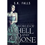 World of Shell and Bone (Glimpsing Stars #1) ~ S.K. Falls