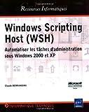echange, troc Claude Bernardini - Windows Scripting Host (WSH) : Automatiser les tâches d'administration sous Windows 2000 et XP