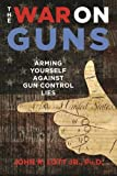 img - for The War on Guns: Arming Yourself Against Gun Control Lies book / textbook / text book