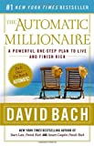 The Automatic Millionaire: A Powerful One-Step Plan to Live and Finish Rich (0767923820) by Bach, David
