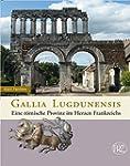 Gallia Lugdunensis. Eine römische Pro...