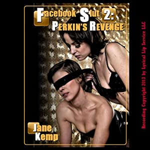 Facebook Slut 2: Perkin's Revenge and the Unlikely Threesome | [Jane Kemp]