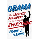 Obama: The Greatest President in the History of Everything (Voices of the Tea Party) ~ Frank J. Fleming