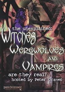 The Unexplained: Witches, Werewolves and Vampires