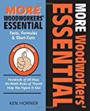 MORE Woodworkers' Essential Facts, Formulas & Short-Cuts: Hundreds of All New, No-Math Rules of Thumb Help You Figure it Out (Woodworker's Essentials & More series) - 1892836211