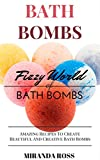 Bath Bombs: Fizzy World Of Bath Bombs, Amazing Recipes To Create Beautiful And Creative Bath Bombs (Organic Body Care Recipes, Homemade Beauty Products Book 2)