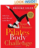 Your Ultimate Pilates Body® Challenge: At the Gym, on the Mat, and on the Move