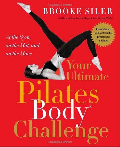 Your Ultimate Pilates Body® Challenge: At The Gym, On The Mat, And On The Move front-496446